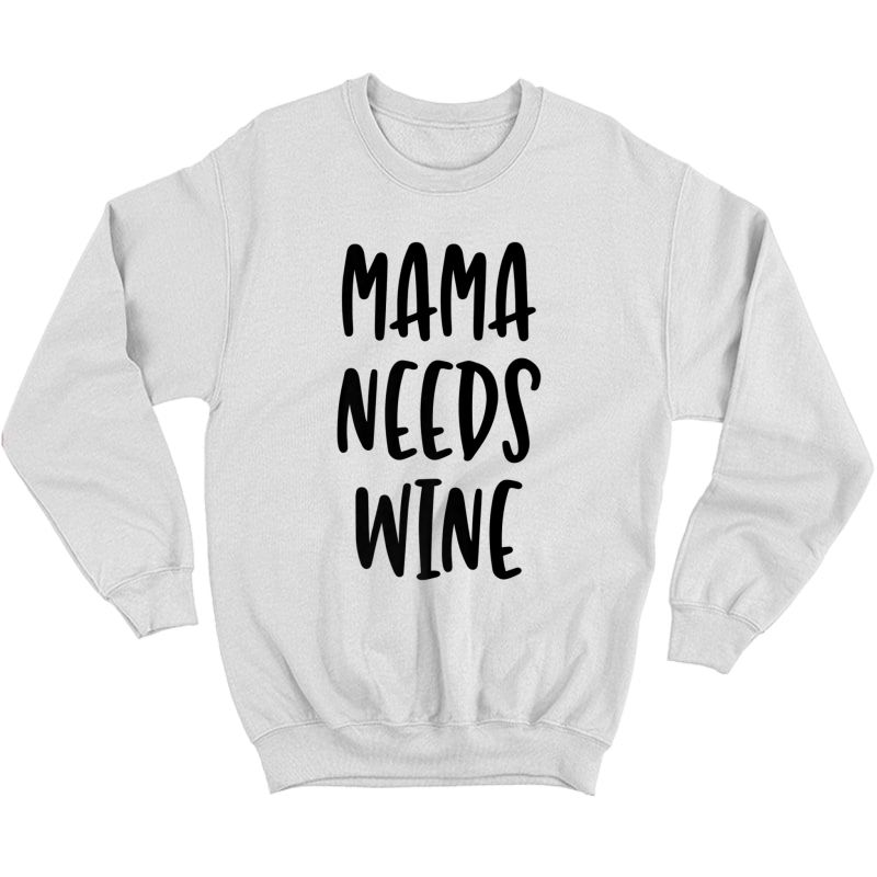Mama Needs Wine - Cute Funny Mom Quote T-shirt Crewneck Sweater