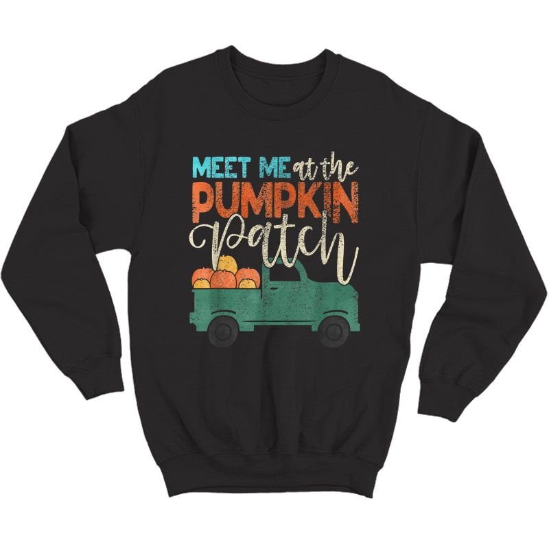 Meet Me At The Pumpkin Patch Thanksgiving Xmas Gift Out T-shirt Crewneck Sweater
