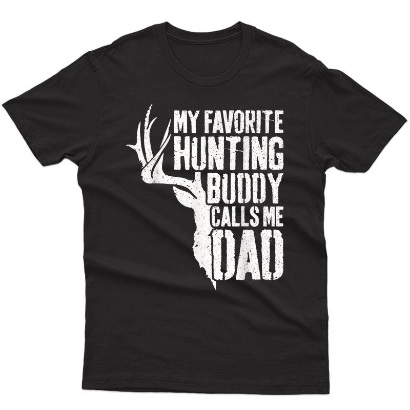 S My Favorite Hunting Buddy Calls Me Dad T-shirt Deer Hunter T-shirt