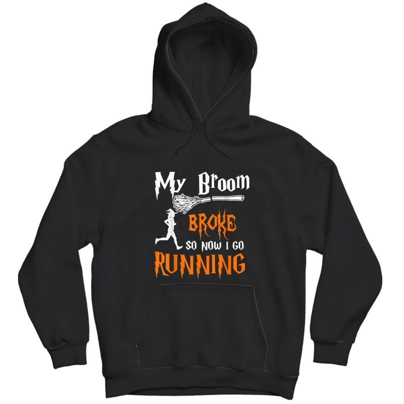 My Broom Broke So Now I Go Running Funny Halloween Witches T-shirt Unisex Pullover Hoodie