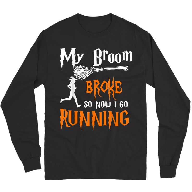My Broom Broke So Now I Go Running Funny Halloween Witches T-shirt Long Sleeve T-shirt
