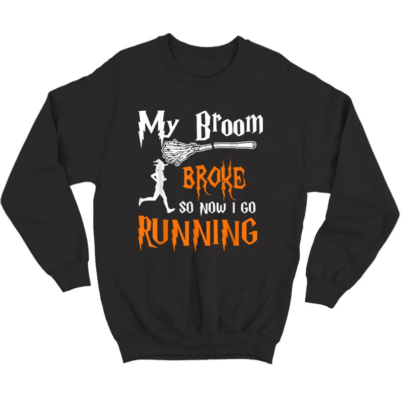 My Broom Broke So Now I Go Running Funny Halloween Witches T-shirt Crewneck Sweater