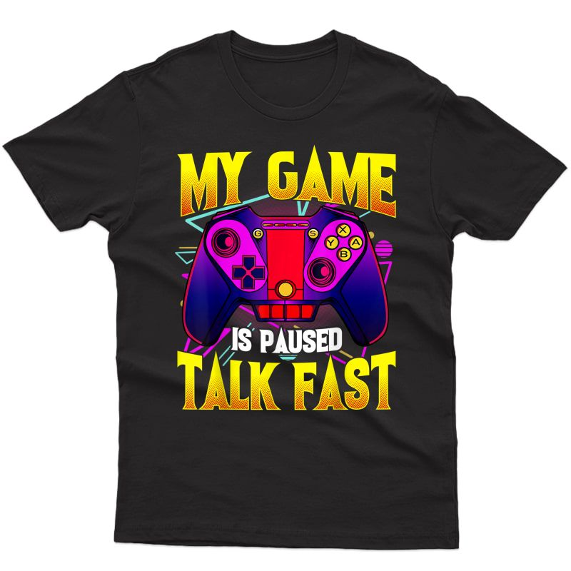 My Game Is Paused Talk Fast | Gaming Video Game Gamer T-shirt
