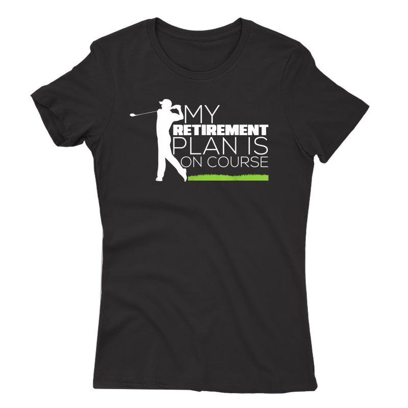 My Retiret Plan Is On Course Funny Golf Retired T-shirt