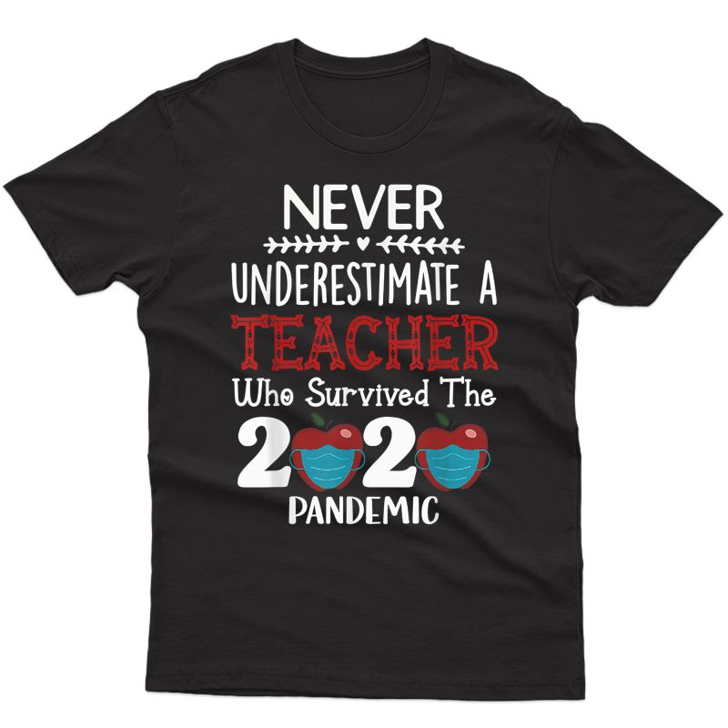 Never Underestimate A Tea Who Survived The 2020 Pandemic T-shirt