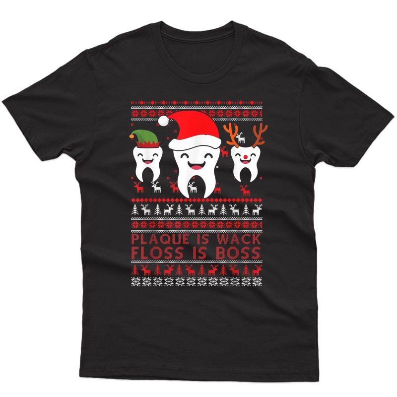 Plaque Is Wack Floss Is Boss Christmas Dentist T-shirt