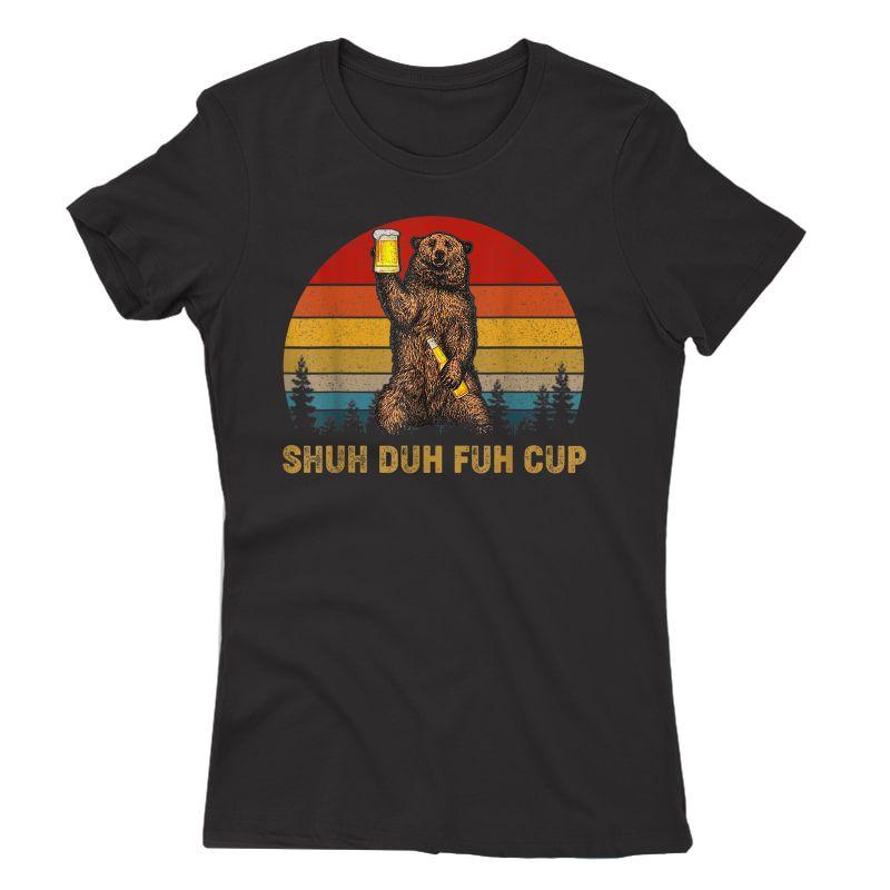 Retro Shuh Duh Fuh Cup Bear Drinking Beer Camping Tshirt