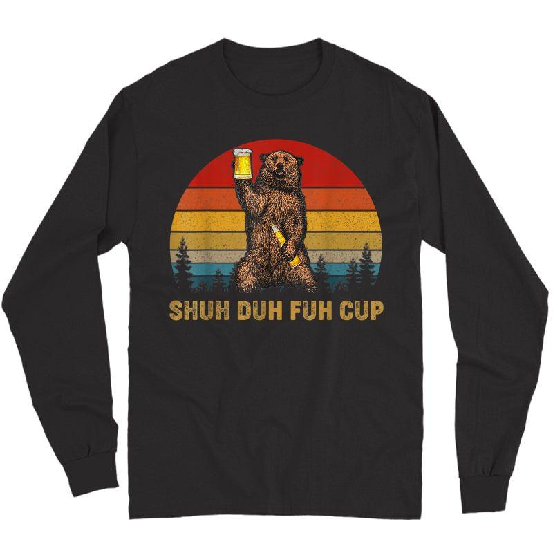 Retro Shuh Duh Fuh Cup Bear Drinking Beer Camping Tshirt Long Sleeve T-shirt