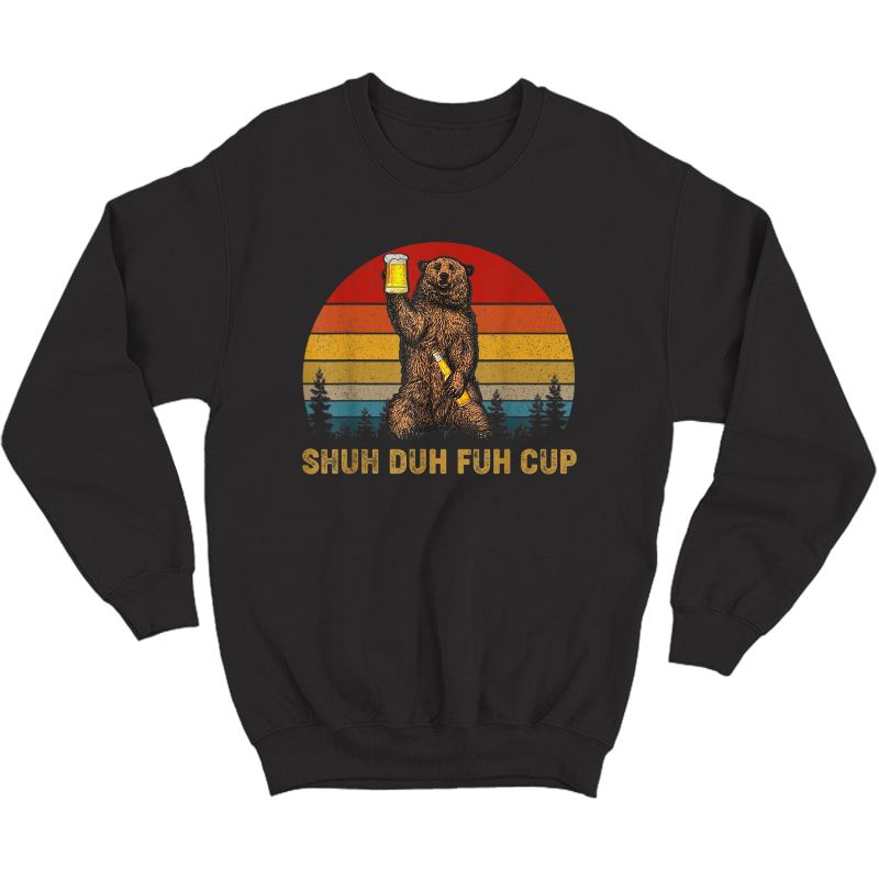 Retro Shuh Duh Fuh Cup Bear Drinking Beer Camping Tshirt Crewneck Sweater