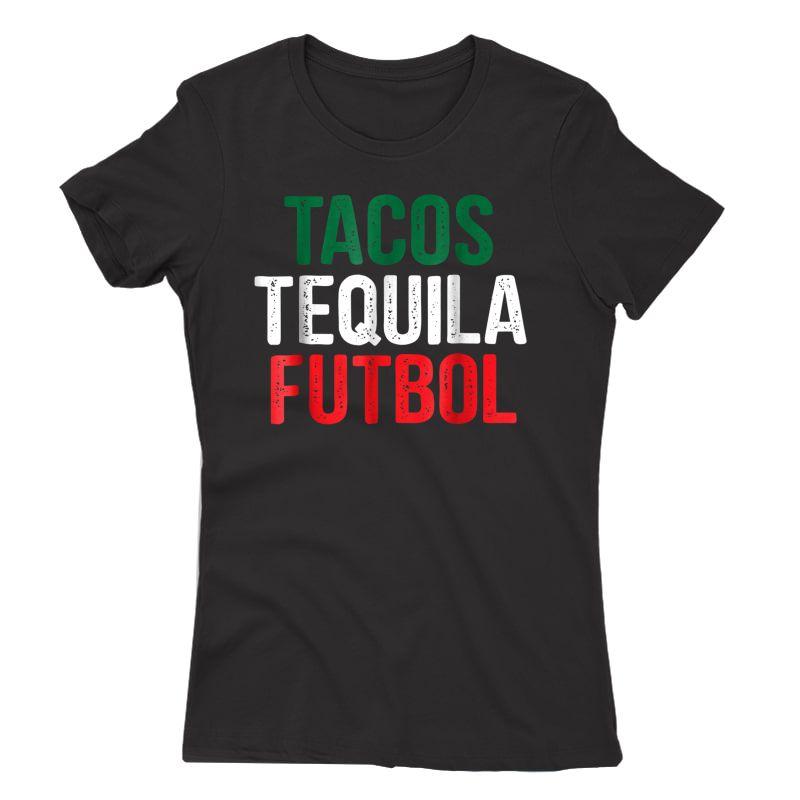 Tacos Tequila Futbol Mexican Soccer Mexico Funny T-shirt