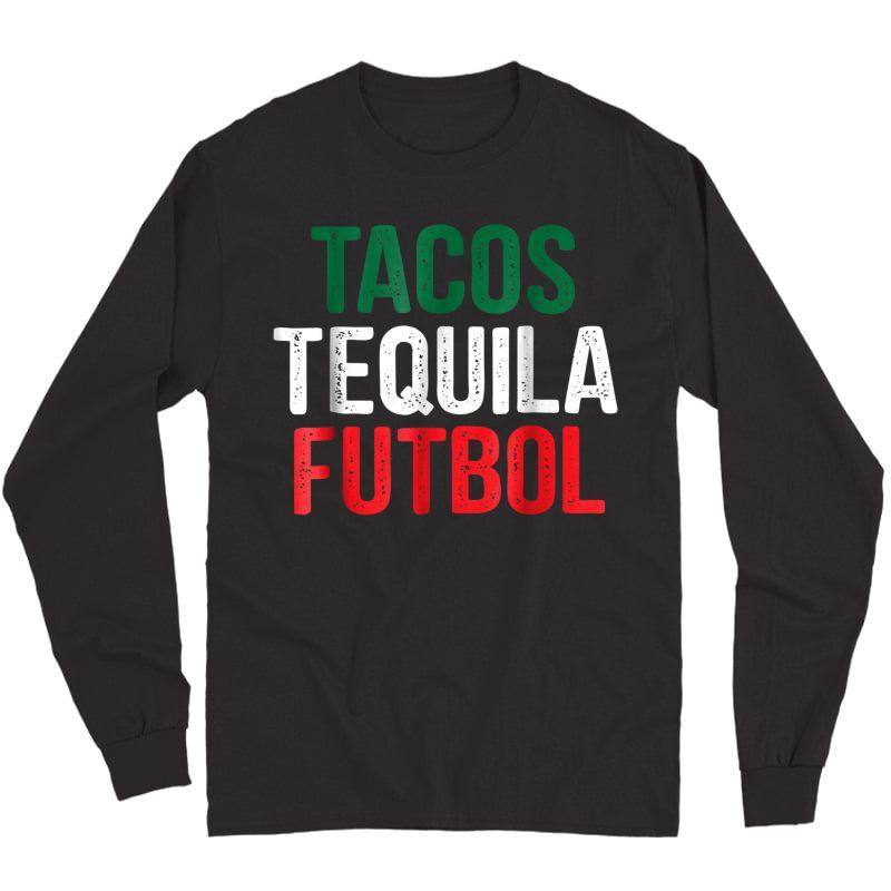 Tacos Tequila Futbol Mexican Soccer Mexico Funny T-shirt Long Sleeve T-shirt