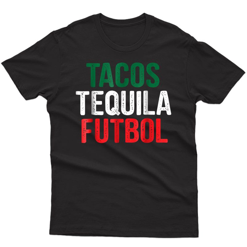 Tacos Tequila Futbol Mexican Soccer Mexico Funny T-shirt