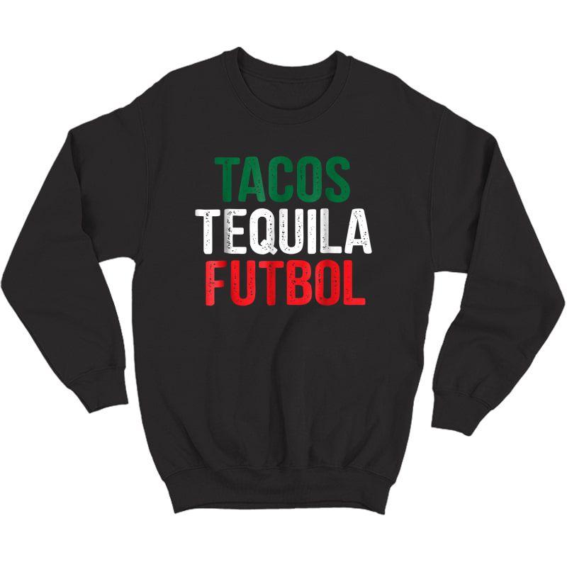 Tacos Tequila Futbol Mexican Soccer Mexico Funny T-shirt Crewneck Sweater