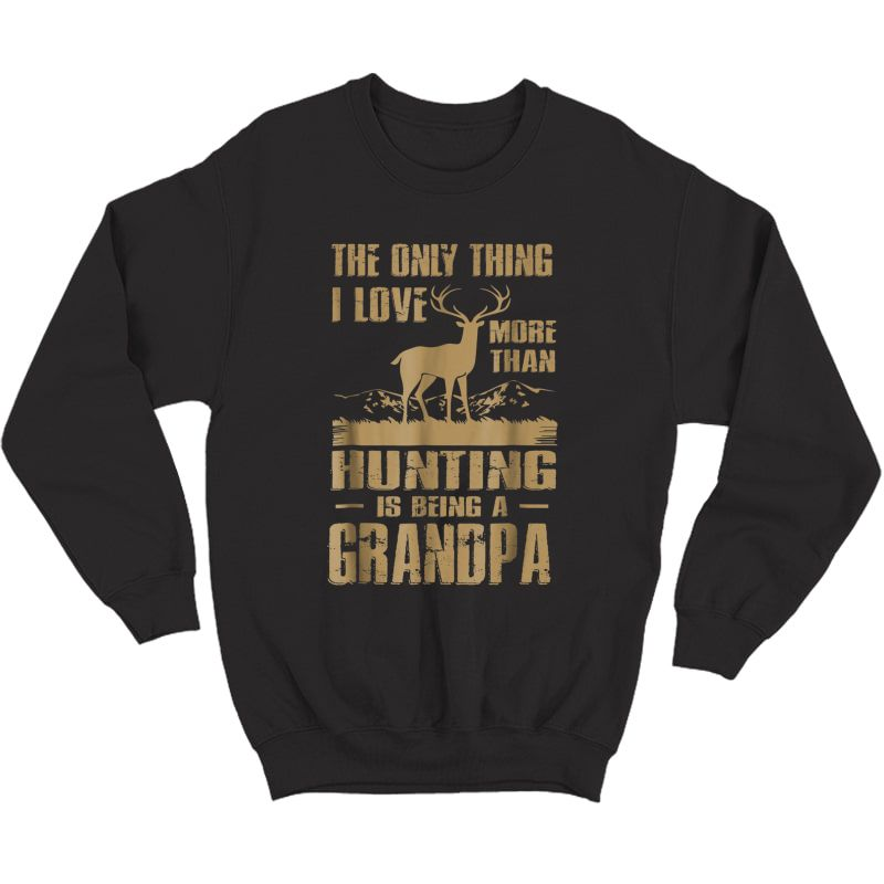The Only Thing I Love More Than Hunting Is Being A Grandpa Shirts Crewneck Sweater