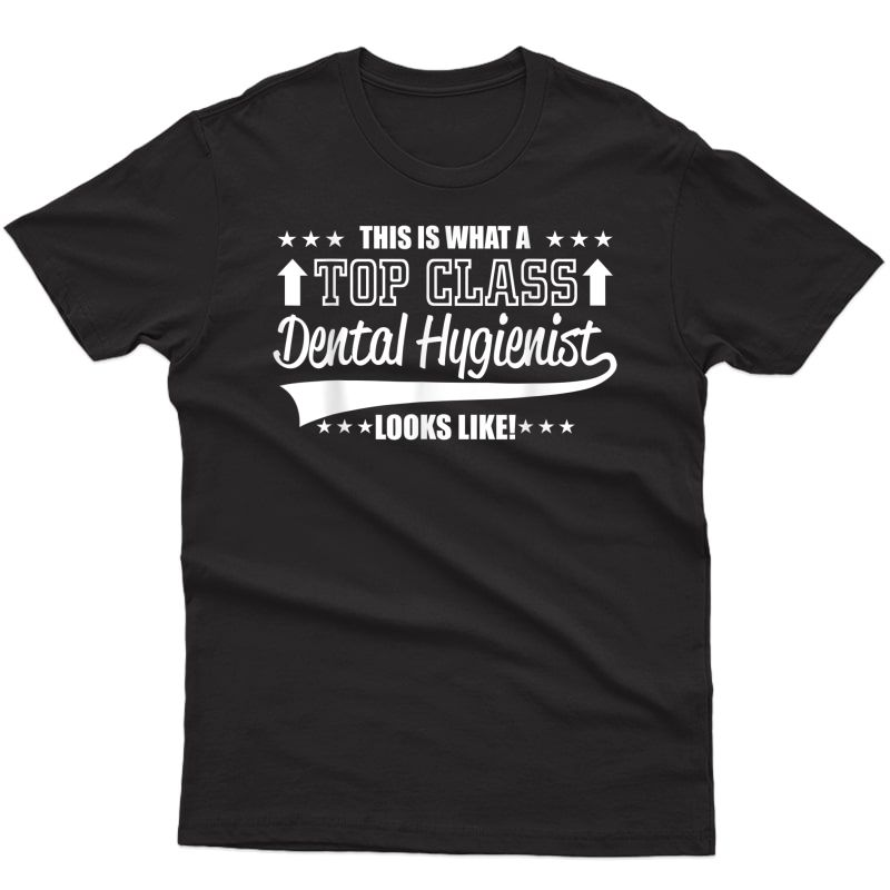 This Is What Top-class Dental Hygienist Looks Like Dentist T-shirt