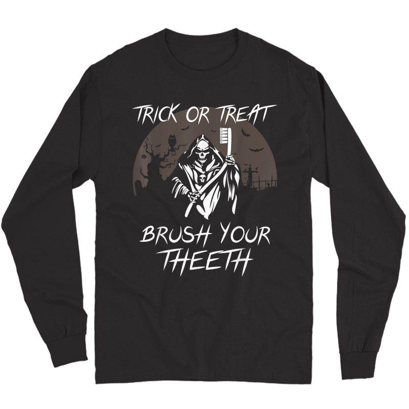 Trick Or Treat Scary Brush Your Teeth Halloween Dentist T-shirt Long Sleeve T-shirt