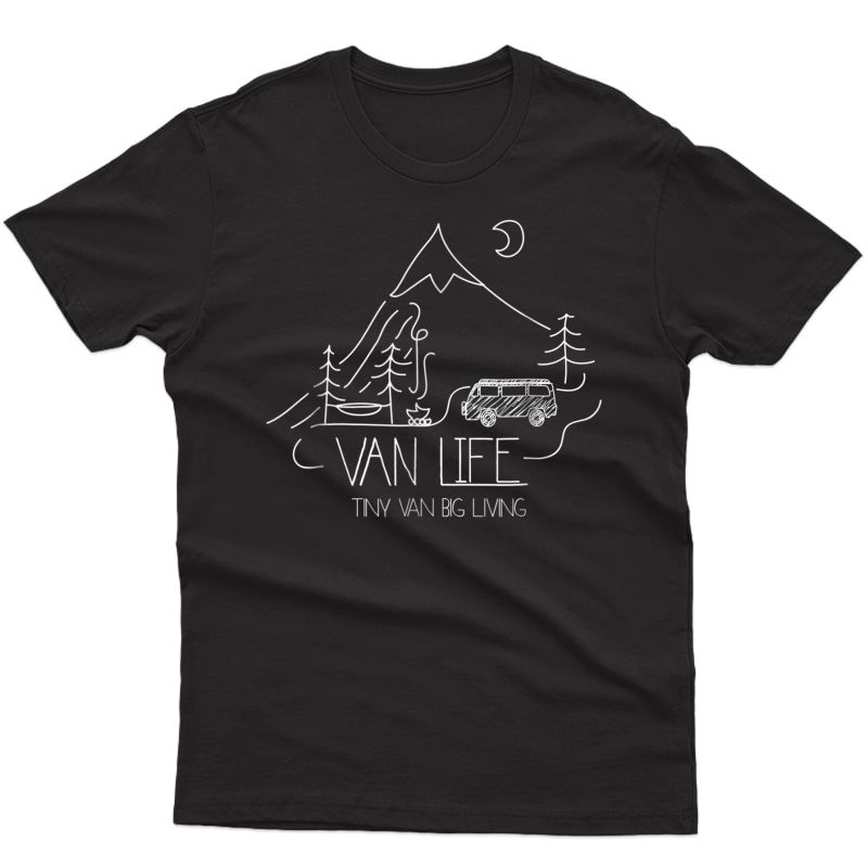 Van Life, Camping Love, Nature Shirt - Tiny Van Big Living