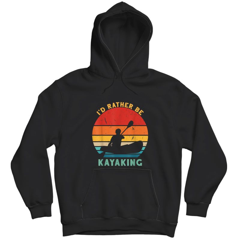 Vintage I'd Rather Be Kayaking Canoe Birthday Christmas T-shirt Unisex Pullover Hoodie