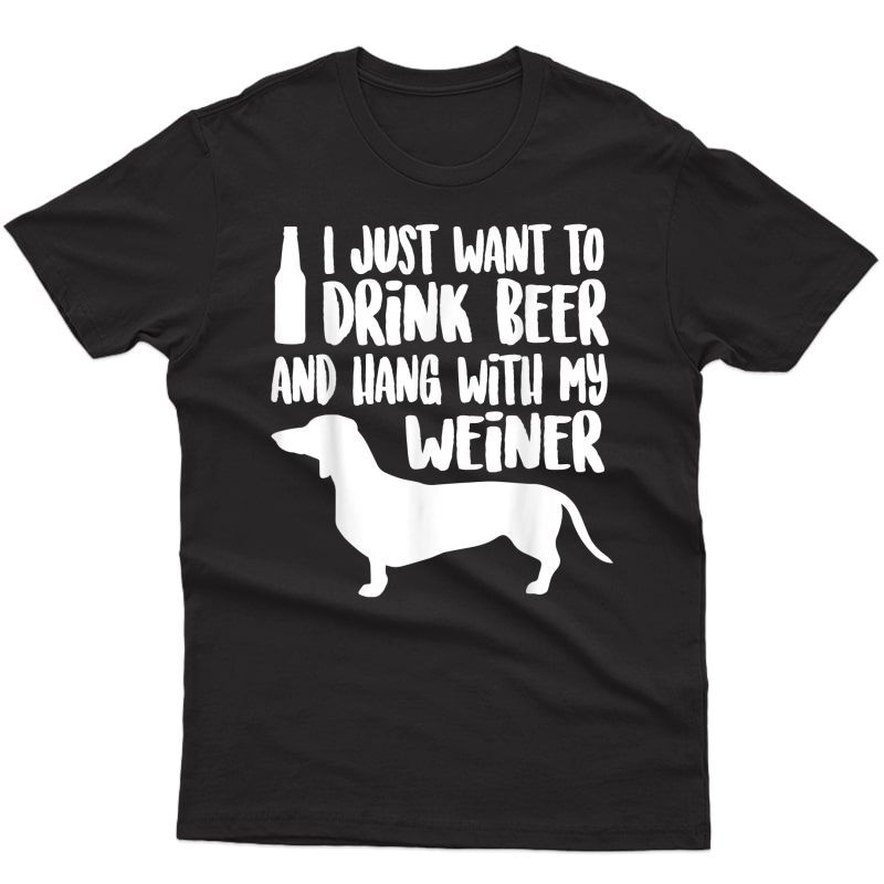 Weiner Dog Tshirt, Drink Beer & Hang With My Weiner T-shirt