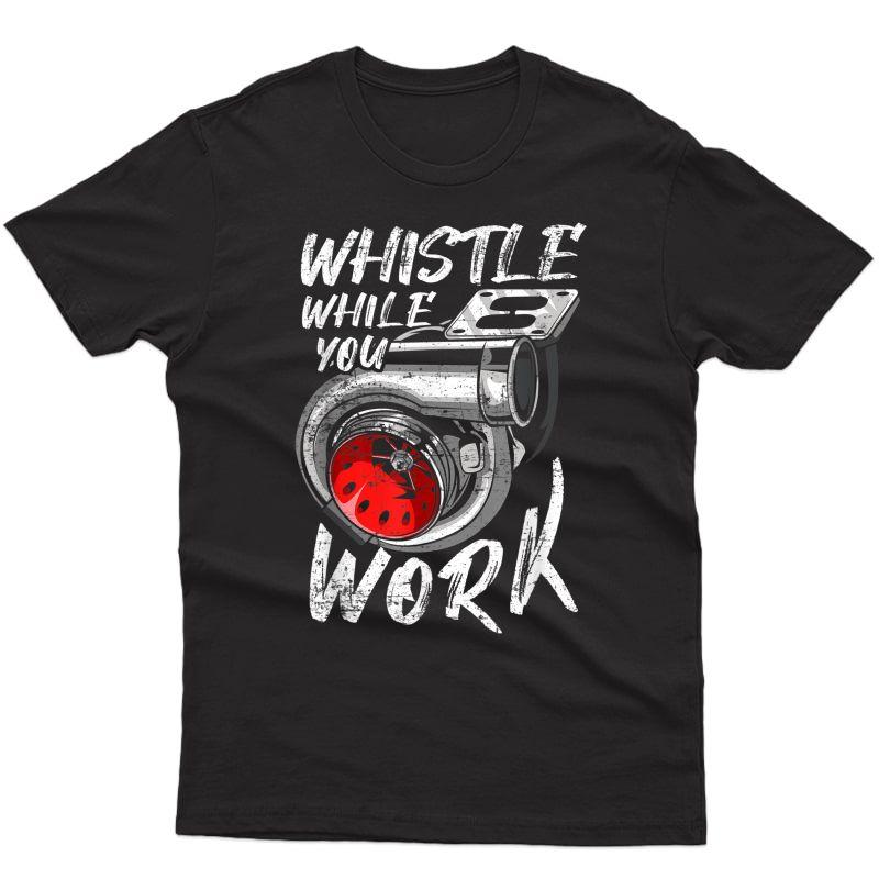 Whistle While You Work, Trucker Mechanic Biker T-shirt