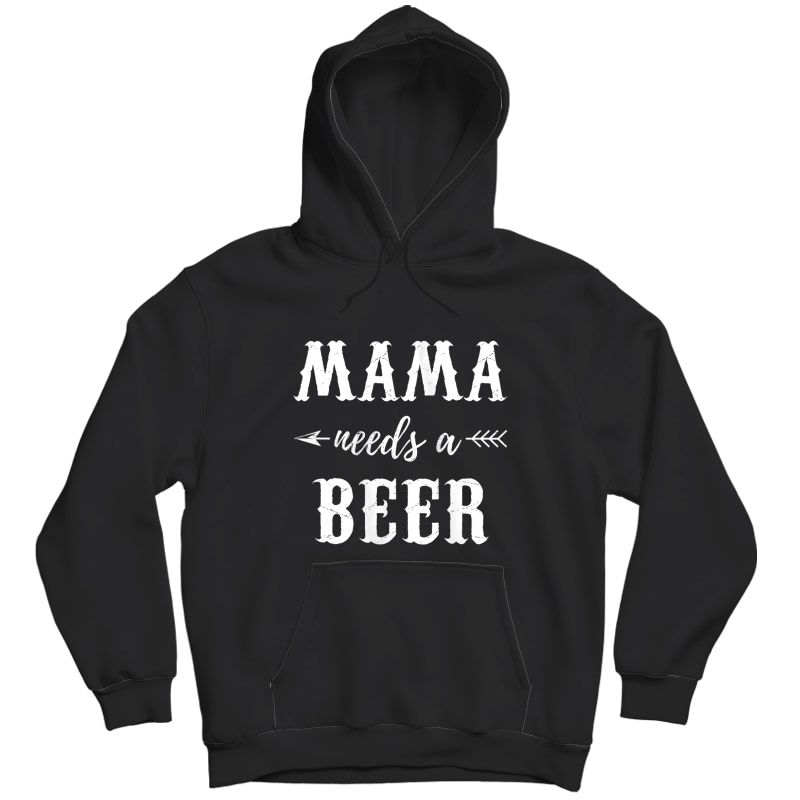 Mama Needs A Beer Lover Cute Mothers Day Gift Idea For Mom Tank Top Shirts Unisex Pullover Hoodie