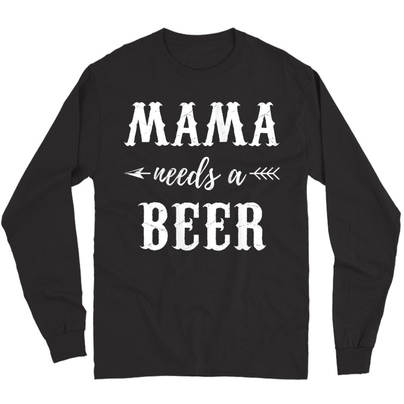 Mama Needs A Beer Lover Cute Mothers Day Gift Idea For Mom Tank Top Shirts Long Sleeve T-shirt
