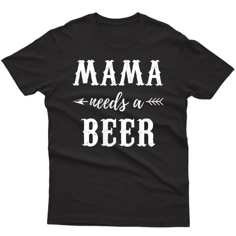 Mama Needs A Beer Lover Cute Mothers Day Gift Idea For Mom Tank Top Shirts