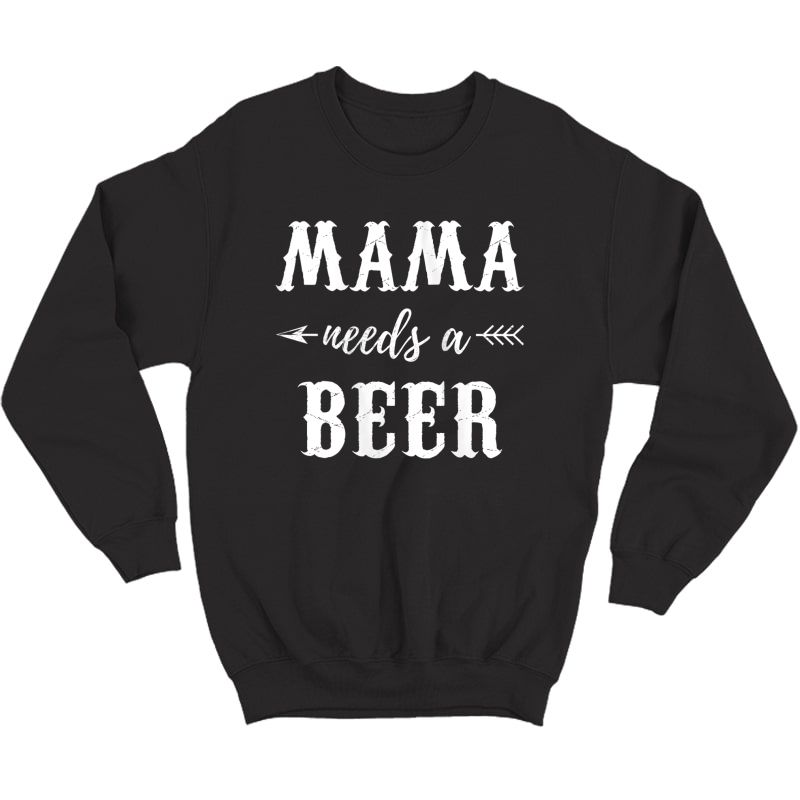 Mama Needs A Beer Lover Cute Mothers Day Gift Idea For Mom Tank Top Shirts Crewneck Sweater