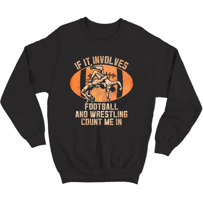 Wrestler If It Involves Football And Wrestling Count Me In T-shirt Crewneck Sweater