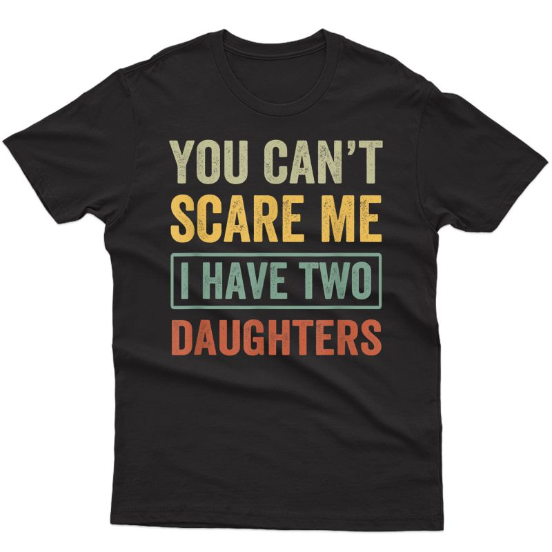 You Can't Scare Me I Have Two Daughters Funny Christmas Gift T-shirt